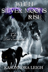 When Silver Moons Rise by KaSonndra Leigh