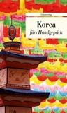 Korea fürs Handgepäck: Geschichten und Berichte - Ein Kulturkompass