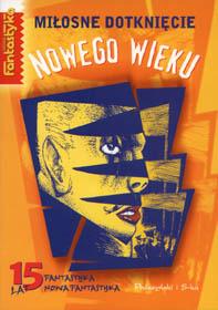 Miłosne dotknięcie nowego wieku. Antologia polskiej fantastyki 1990-1997