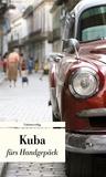 Kuba fürs Handgepäck: Geschichten und Berichte - Ein Kulturkompass