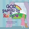 God Painted Us a Rainbow