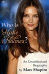 Who is Katie Holmes? by Marc Shapiro