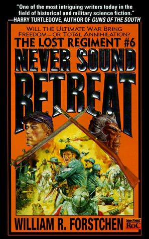 Never Sound Retreat by William R. Forstchen