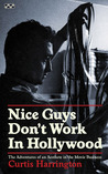 Nice Guys Don't Work in Hollywood: The Adventures of an Aesthete in the Movie Business