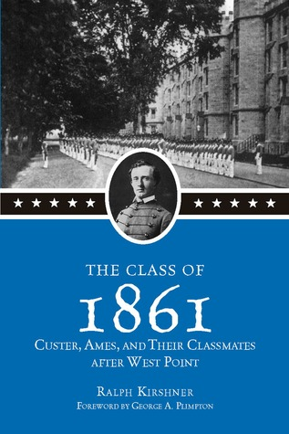 The Class of 1861: Custer, Ames, and Their Classmates after West Point