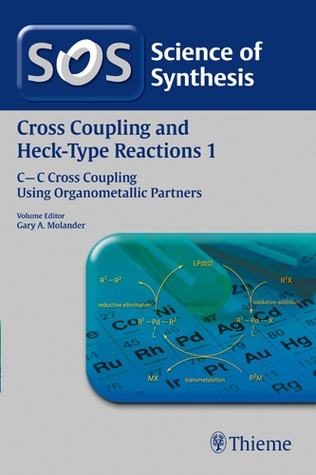Science of Synthesis: Cross Coupling and Heck-Type Reactions Vol. 1: C-C Cross Coupling Using Organometallic Partners