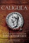 Caligula: Kisah Kebangkitan & Kejatuhan Sang Kaisar Gila
