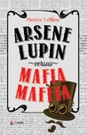 Arsene Lupin Versus Mafia Maffia by Maurice Leblanc