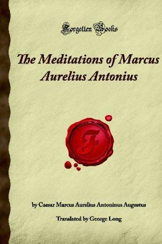 The Meditations Of Marcus Aurelius Antonius: (Forgotten Books)