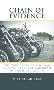 Chain of Evidence: The True Story of a Woman Cop's Undercover Takedown of the Hell's Angels