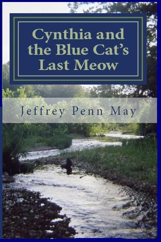Ebook Cynthia and the Blue Cat's Last Meow by Jeffrey Penn May read!