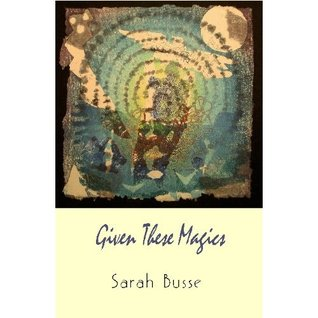 Given These Magics: Poems