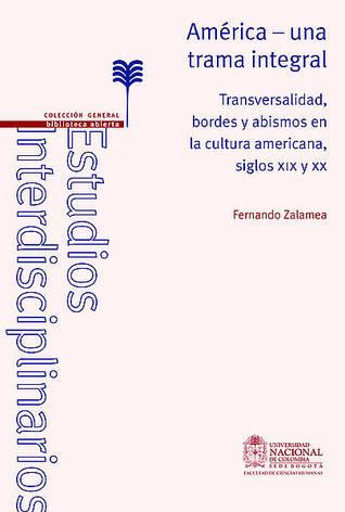 América - una trama integral. Transversalidad, bordes y abismos en la cultura americana, siglos XIX y XX.