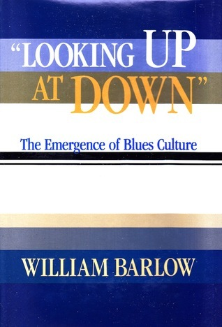 """Looking Up at Down"": The Emergence of Blues Culture"