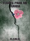 Flores para mi tumba by N. Cala