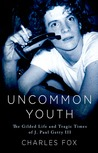Uncommon Youth: The Gilded Family, Go-Go Life, and Gut-wrenching Kidnapping of J. Paul Getty III