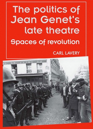 The Politics of Jean Genet's Late Theatre: Spaces of Revolution