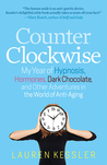 Counterclockwise: My Year of Hypnoisis, Hormones, and Other Adventures in the World of Anti-Aging