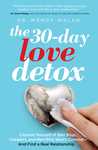 The 30-Day Love Detox: Cleanse Yourself of Bad Boys, Cheaters, and Men Who Won't Commit - And Find a Real Relationship