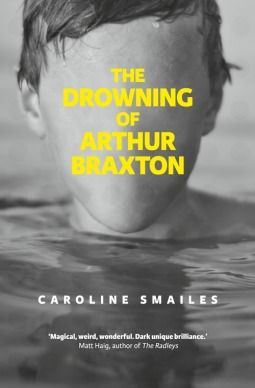 The Drowning of Arthur Braxton by Caroline Smailes thumbnail