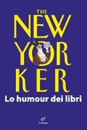 The New Yorker. Lo humour dei libri by Jean-Loup Chiflet