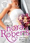 Um Dia Perfeito by Nora Roberts