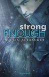 Strong Enough (Strong, #1)