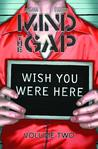 Mind the Gap, Volume 2: Wish You Were Here