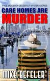 Care Homes Are Murder (Paul Jacobson Geezer-Lit Mystery #5)