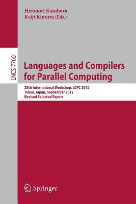 Languages and Compilers for Parallel Computing: 25th International Workshops, Lcpc 2012, Tokyo, Japan, September 11-13,2012, Revised Selected Papers