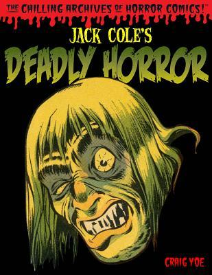 Jack Cole's Deadly Horror (The Chilling Archives of Horror Comics!, #4)