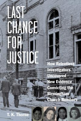 Last Chance for Justice: How Relentless Investigators Uncovered New Evidence Convicting the Birmingham Church Bombers