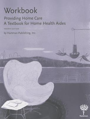 Workbook for Providing Home Care: A Textbook for Home Health Aides