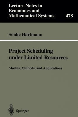 Project Scheduling Under Limited Resources: Models, Methods, And Applications por Sönke Hartmann