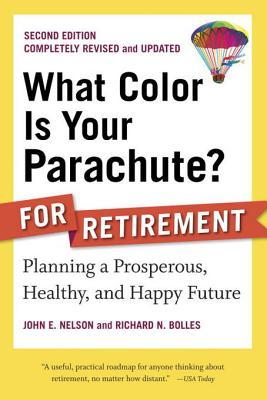 What Color Is Your Parachute? for Retirement: Planning a Prosperous, Healthy, and Happy Future
