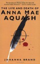 The Life and Death of Anna Mae Aquash by Johanna Brand