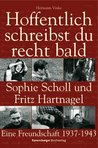 Hoffentlich schreibst du recht bald!: Sophie Scholl und Fritz Hartnagel. Eine Freundschaft 1937-1943