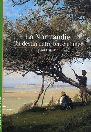 La Normandie - Un destin entre terre et mer