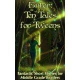Enter: Ten Tales for Tweens: Fantastic Short Stories for Middle Grade Readers