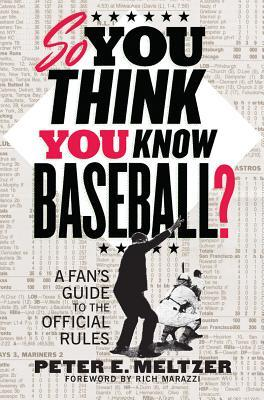 So You Think You Know Baseball?: A Fans Guide to the Official Rules