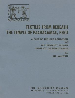 Textiles from Beneath the Temple of Pachacamac, Peru: A Part of the Uhle Collection