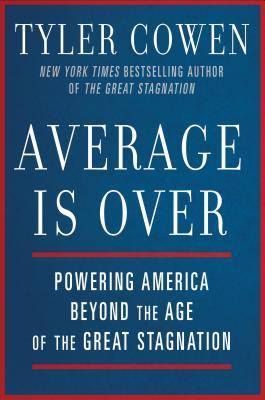 average-is-over-powering-america-beyond-the-age-of-the-great-stagnation