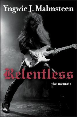 Ebook Relentless: The Memoir by Yngwie J. Malmsteen TXT!