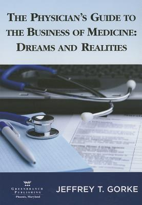The Physician's Guide To The Business Of Medicine: Dreams And Realities