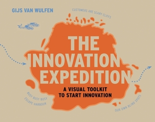 Ebook The Innovation Expedition: A Visual Toolkit to Start Innovation by Gijs van Wulfen DOC!