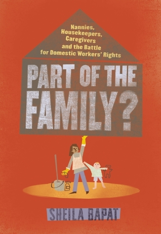 Part of the Family?: Nannies, Housekeepers, Caregivers and the Battle for Domestic Workers' Rights