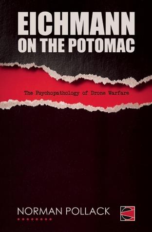 Eichmann on the Potomac: The Psychopathology of Drone Warfare
