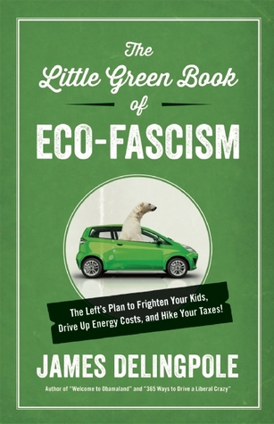 The Little Green Book of Eco-Fascism: The Left?s Plan to Frighten Your Kids, Drive Up Energy Costs, and Hike Your Taxes!