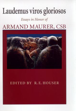 Laudemus viros gloriosos: Essays in Honor of Armand Maurer, CSB
