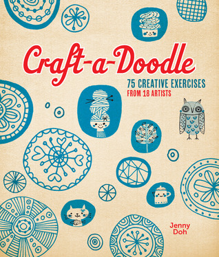 Craft A Doodle 75 Creative Exercises From 18 Artists By Jenny Doh